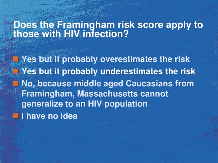 Does the Framingham risk score apply to those with HIV infection?