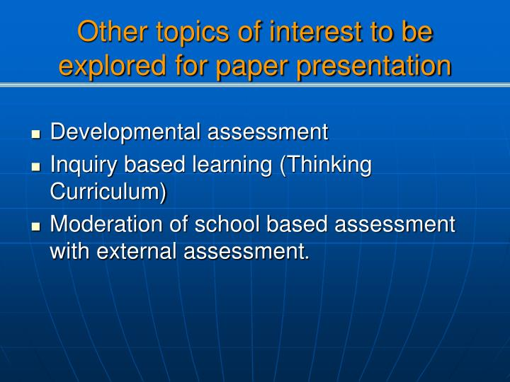Other topics of interest to be explored for paper presentation