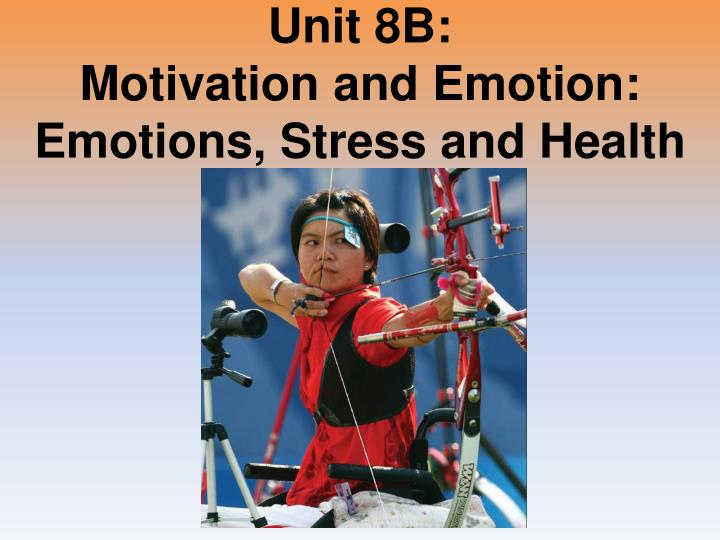 unit 8b motivation and emotion emotions stress and health n.
