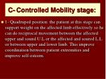 c controlled mobility stage