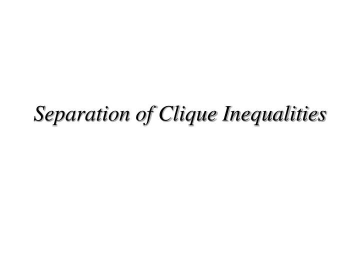 Separation of Clique Inequalities