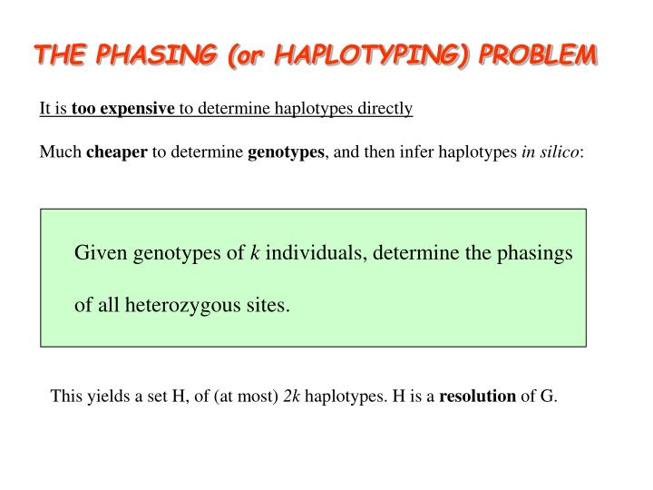 THE PHASING (or HAPLOTYPING) PROBLEM