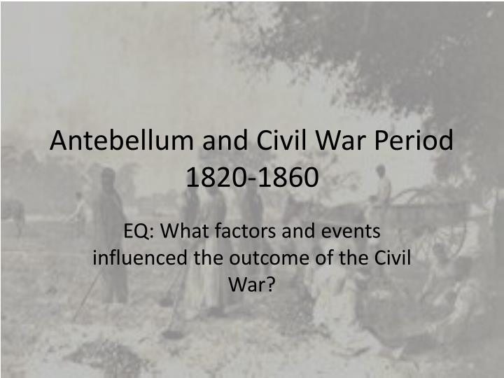 a discussion on food as a factor that determined the outcome of the civil war After the triumph of world war ii and in the glow of the cold war's end, leading historians interpreted the civil war as a chapter in the relentless destruction of slavery and the spread of democracy by the forces of modernization over the forces of reaction.