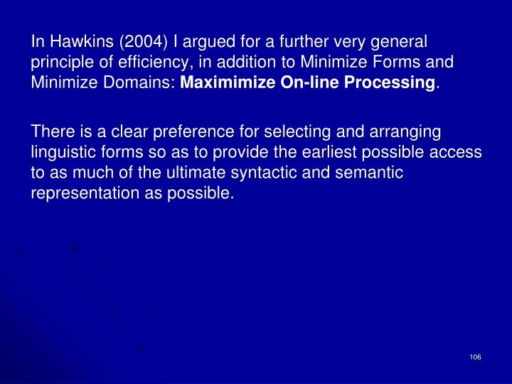 In Hawkins (2004) I argued for a further very general principle of efficiency, in addition to Minimize Forms and Minimize Domains: