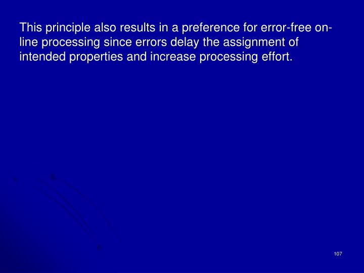 This principle also results in a preference for error-free on-line processing since errors delay the assignment of intended properties and increase processing effort.