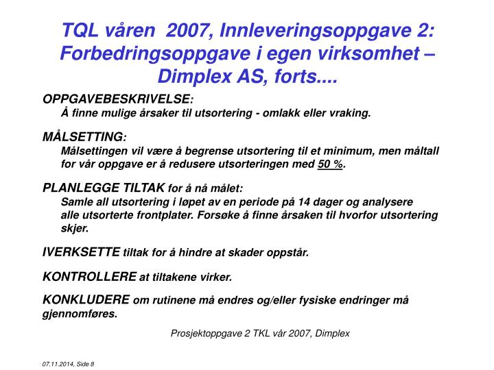 TQL våren  2007, Innleveringsoppgave 2: Forbedringsoppgave i egen virksomhet – Dimplex AS, forts....