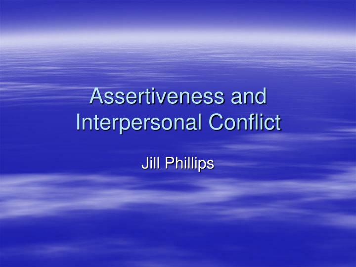 assertiveness and interpersonal conflict n.