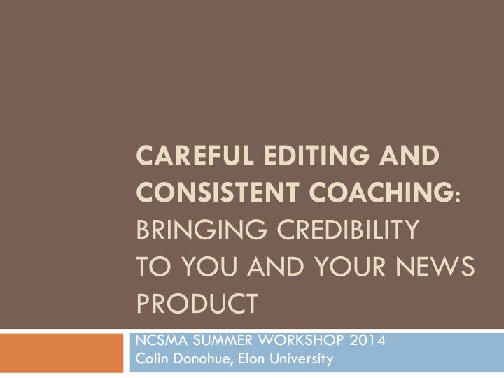 careful editing and consistent coaching bringing credibility to you and your news product