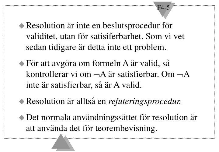 Resolution är inte en beslutsprocedur för validitet, utan för satisiferbarhet. Som vi vet sedan tidigare är detta inte ett problem.