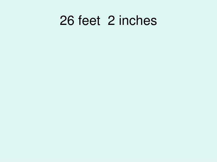 26 feet  2 inches