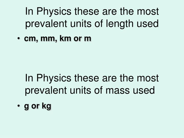 In Physics these are the most prevalent units of length used