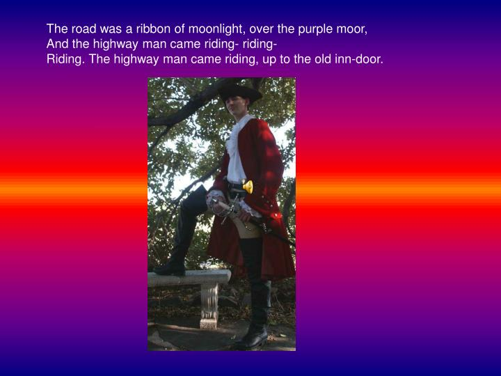 The road was a ribbon of moonlight, over the purple moor,