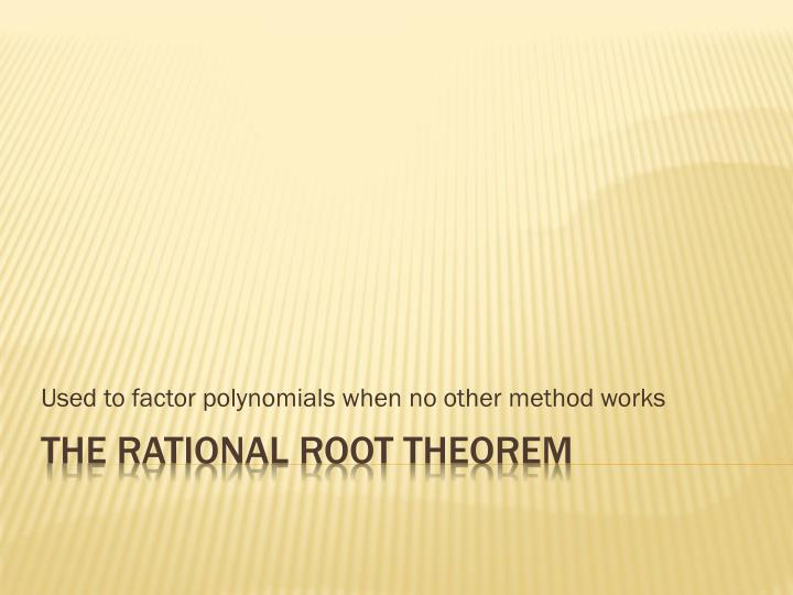 used to factor polynomials when no other method works