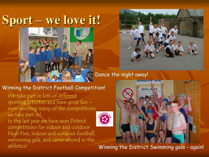 Sport – we love it!