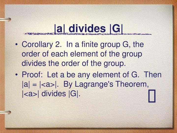 |a| divides |G|