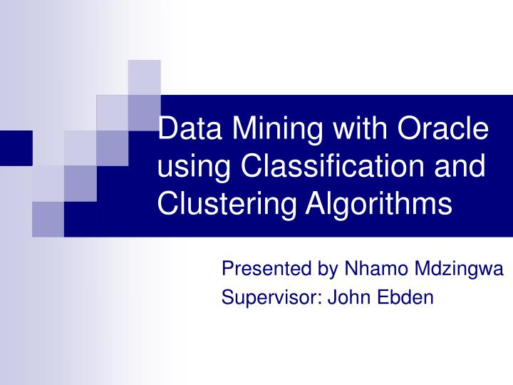 data mining with oracle using classification and clustering algorithms n.