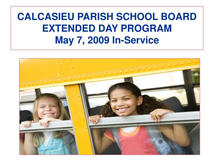 calcasieu parish school board extended day program may 7 2009 in service n.