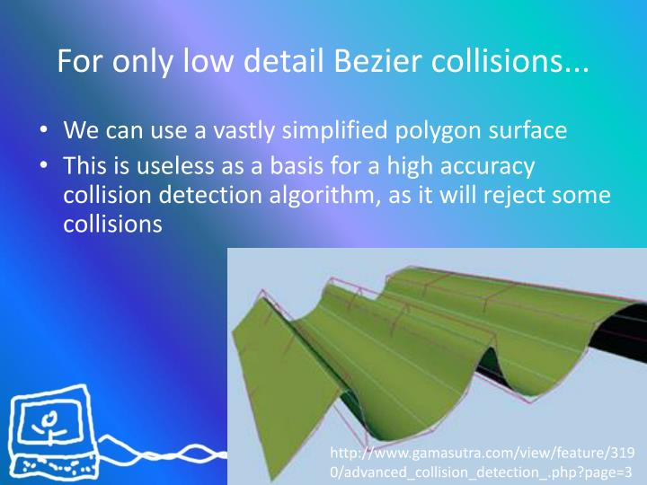 For only low detail Bezier collisions...