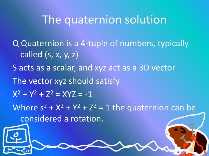 The quaternion solution