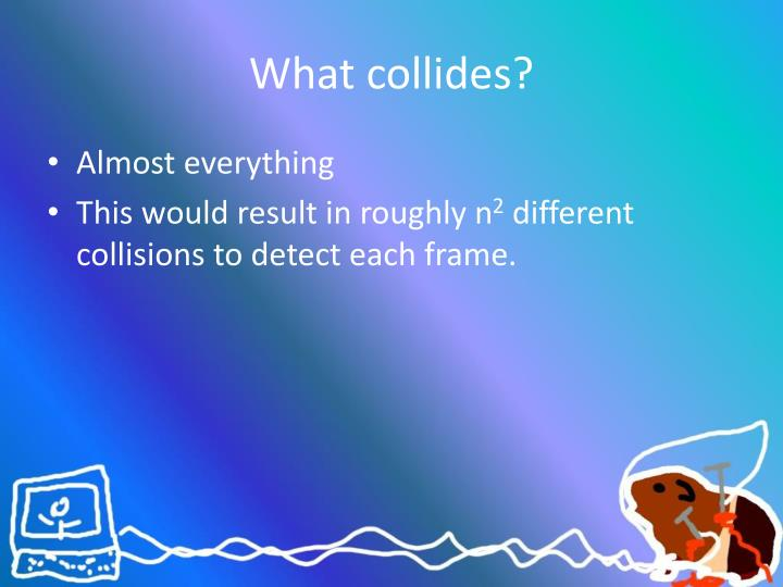 What collides?