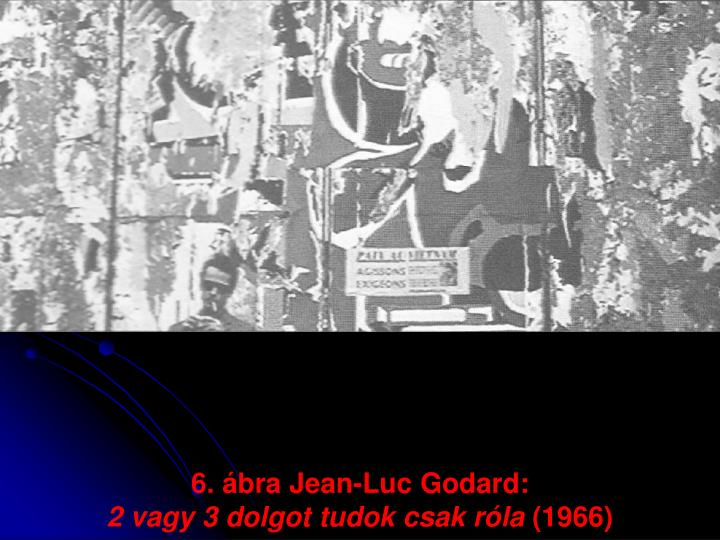 6. ábra Jean-Luc Godard: