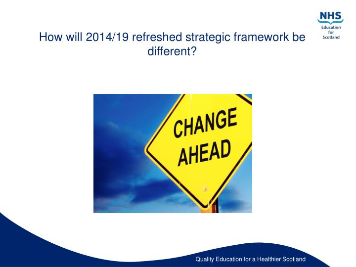 How will 2014/19 refreshed strategic framework be different?