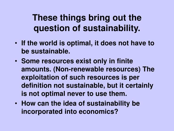 These things bring out the question of sustainability.