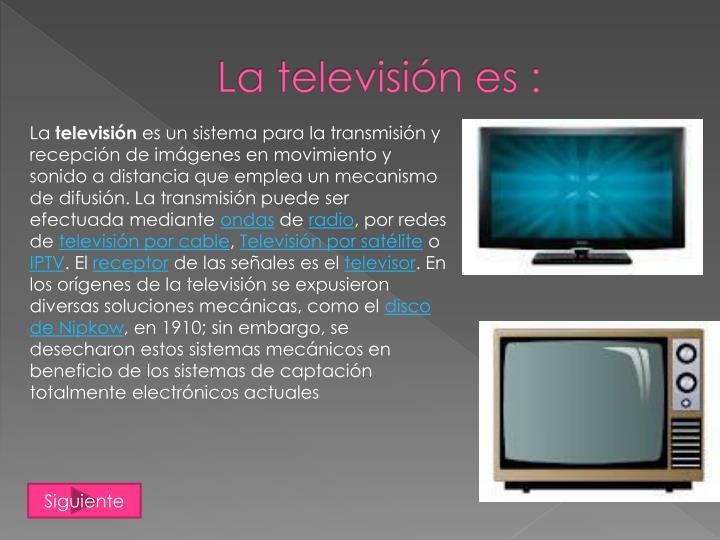 La televisión es :