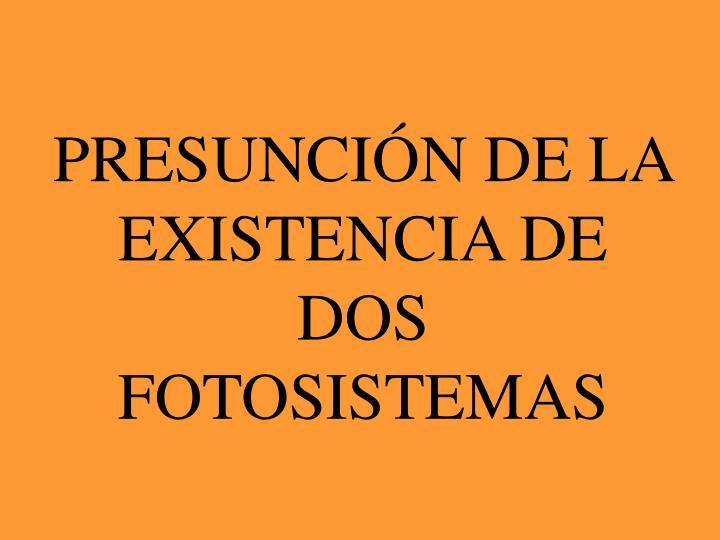 PRESUNCIÓN DE LA EXISTENCIA DE DOS FOTOSISTEMAS