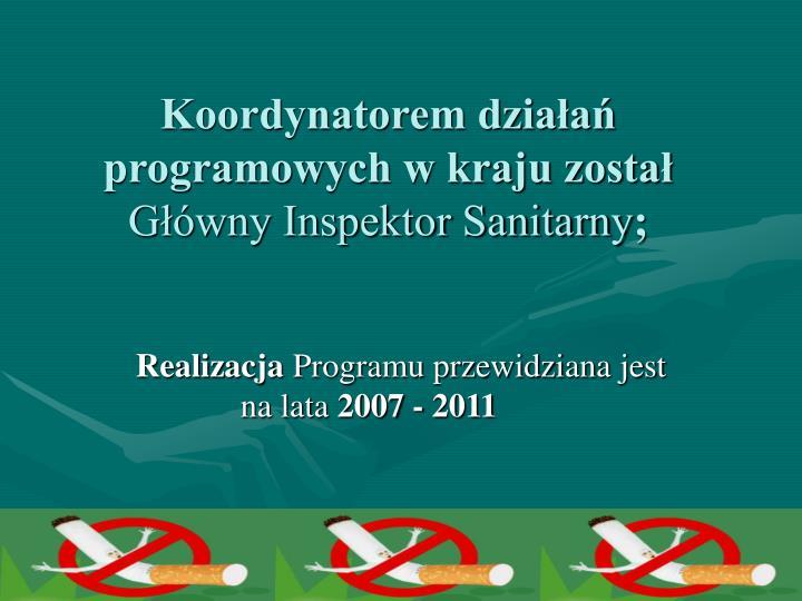 Rok 2007 koordynatorem dzia a programowych w kraju zosta g wny inspektor sanitarny