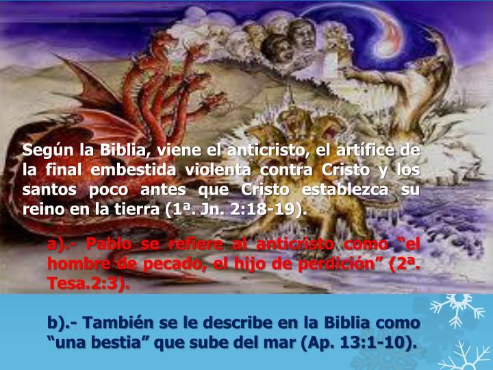 Según la Biblia, viene el anticristo, el artífice de la final embestida violenta contra Cristo y los santos poco antes que Cristo establezca su reino en la tierra (1ª.