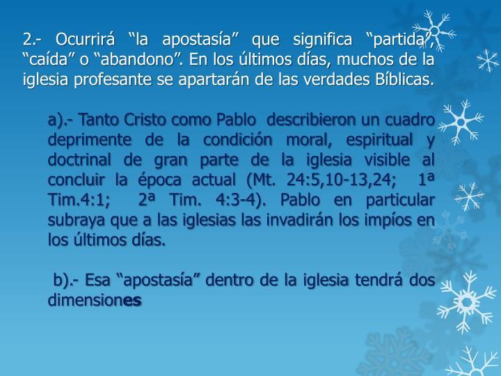 """2.- Ocurrirá """"la apostasía"""" que significa """"partida"""", """"caída"""" o """"abandono"""". En los últimos días, muchos de la iglesia profesante se apartarán de las verdades Bíblicas."""