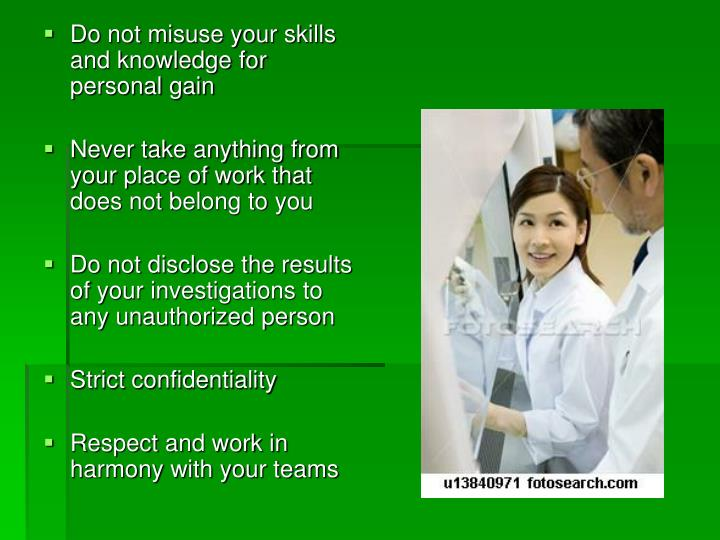 Do not misuse your skills and knowledge for personal gain