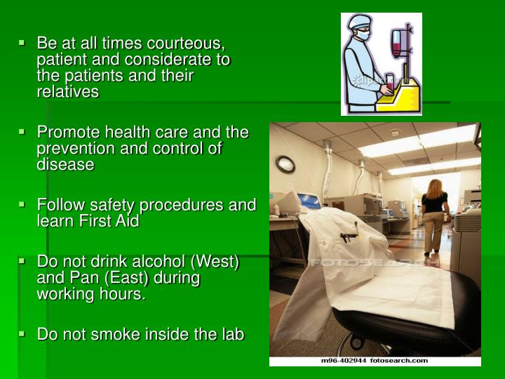 Be at all times courteous, patient and considerate to the patients and their relatives