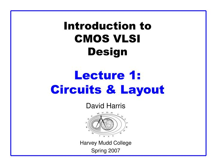 introduction to cmos vlsi design lecture 1 circuits layout n.
