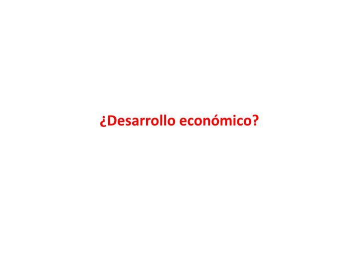 ¿Desarrollo económico?