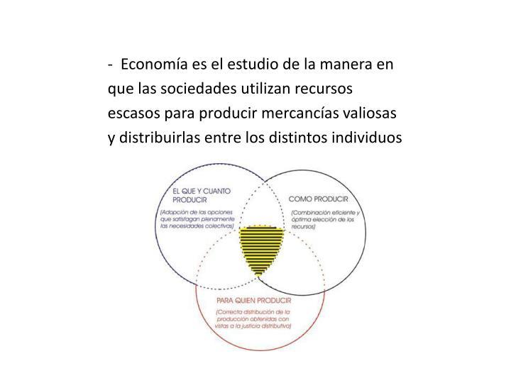 -  Economía es el estudio de la manera en