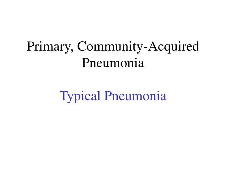 Primary, Community-Acquired Pneumonia