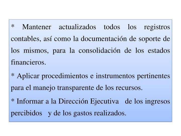 * Mantener actualizados todos los registros contables, así como la documentación de soporte de los mismos, para la consolidación de los estados financieros.