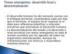 temas emergentes desarrollo local y descentralizaci n