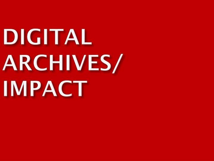 DIGITAL ARCHIVES/ IMPACT