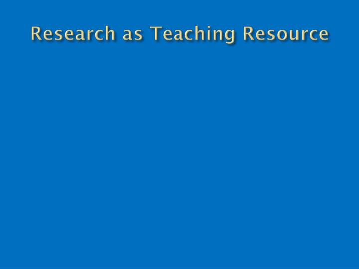 Research as Teaching Resource