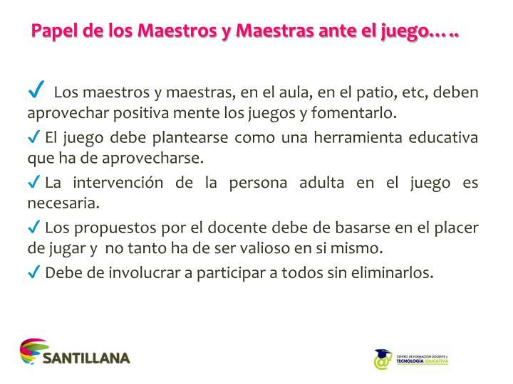 Papel de los Maestros y Maestras ante el juego…..