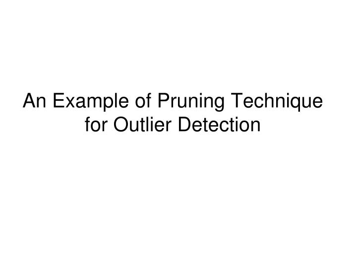 an example of pruning technique for outlier detection n.
