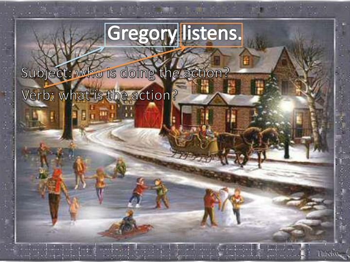 Gregory listens