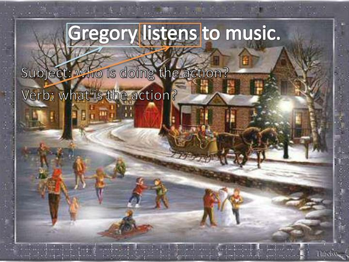Gregory listens to music