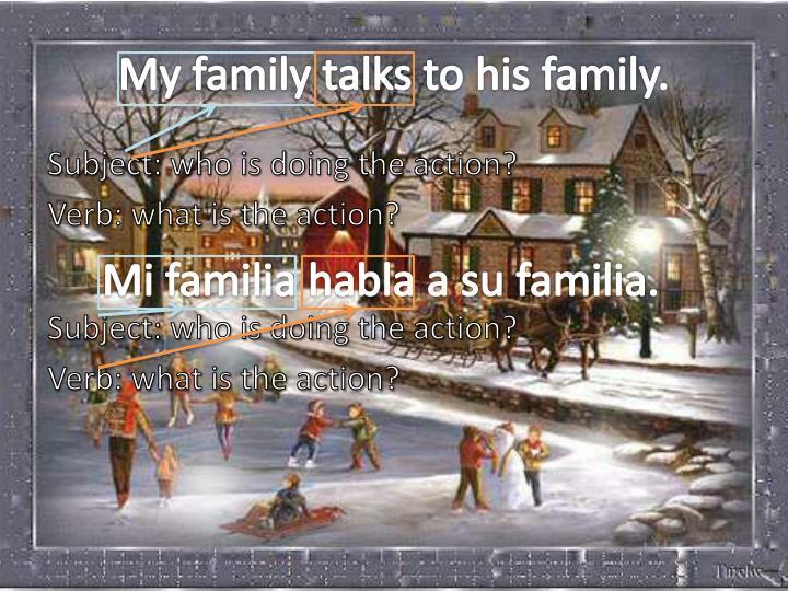 My family talks to his family.