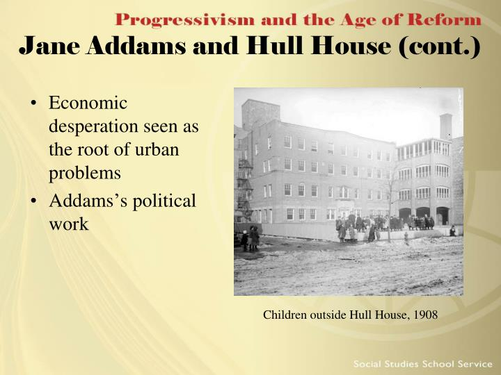 Jane Addams and Hull House (cont.)