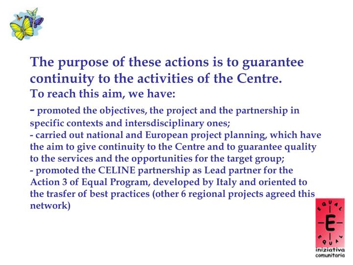 The purpose of these actions is to guarantee continuity to the activities of the Centre.