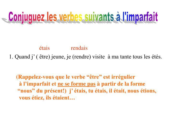 Conjuguez les verbes suivants à l'imparfait
